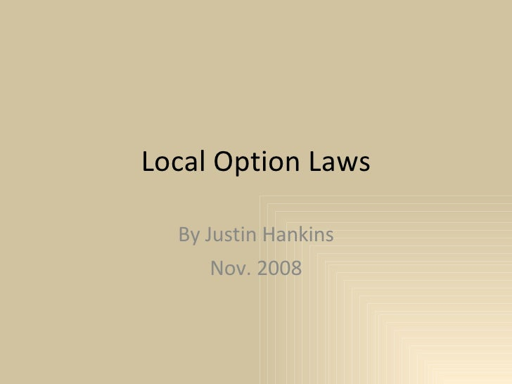 Local Option Laws By Justin Hankins Nov. 2008