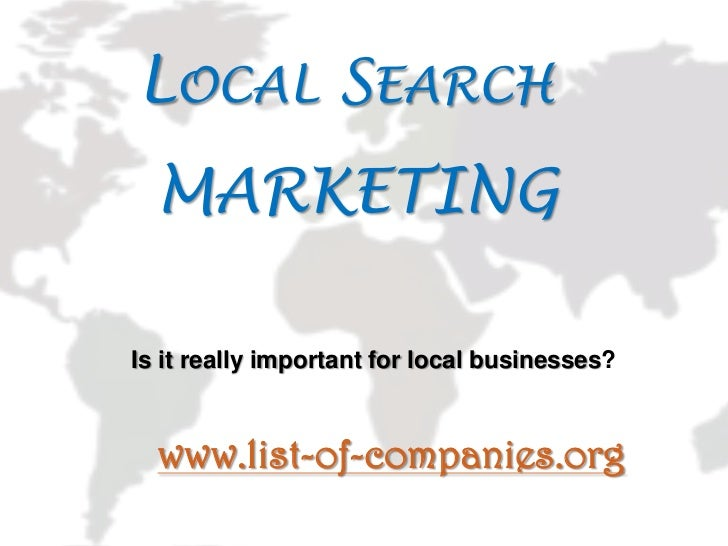 Local Search MARKETING <br />Is it really important for local businesses?<br />www.list-of-companies.org<br />
