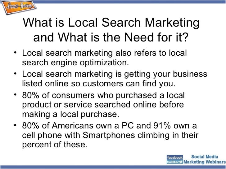 What is Local Search Marketing and What is the Need for it? <ul><li>Local search marketing also refers to local search eng...