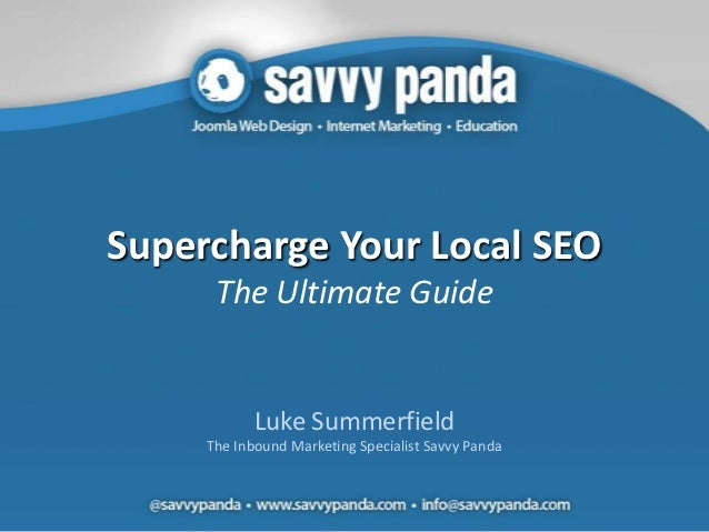 Supercharge Your Local SEO      The Ultimate Guide            Luke Summerfield     The Inbound Marketing Specialist Savvy ...