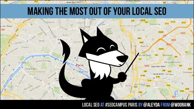 LOCAL SEO AT #SEOCAMPUS PARIS by @aleyda from @woorank MAKING THE MOST OUT OF YOUR LOCAL SEO