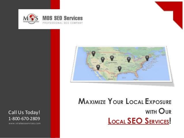 MAXIMIZE YOUR LOCAL EXPOSURE WITH OUR LOCAL SEO SERVICES!www.viralseoservices.com Call Us Today! 1-800-670-2809