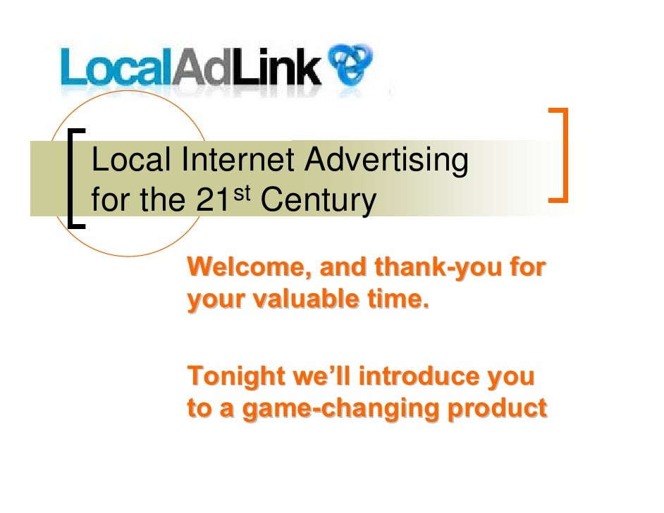Local Internet Advertising for the 21st Century       Welcome, and thank-you for       your valuable time.        Tonight ...