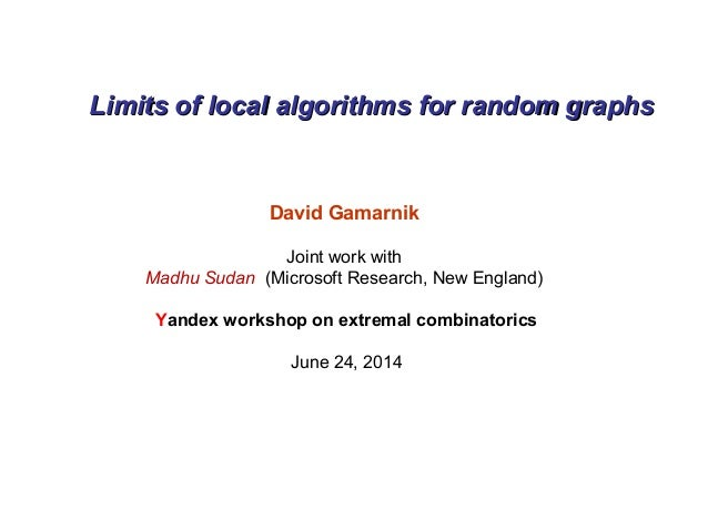 Limits of local algorithms for random graphsLimits of local algorithms for random graphs David Gamarnik Joint work with Ma...