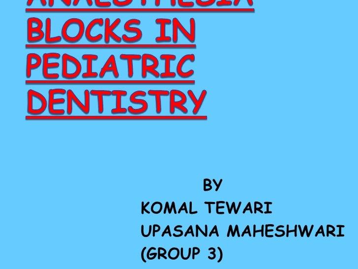 LOCAL ANAESTHESIABLOCKS IN PEDIATRIC DENTISTRY<br />         BY<br />KOMAL TEWARI<br />UPASANA MAHESHWARI<br />(GROUP 3)<b...