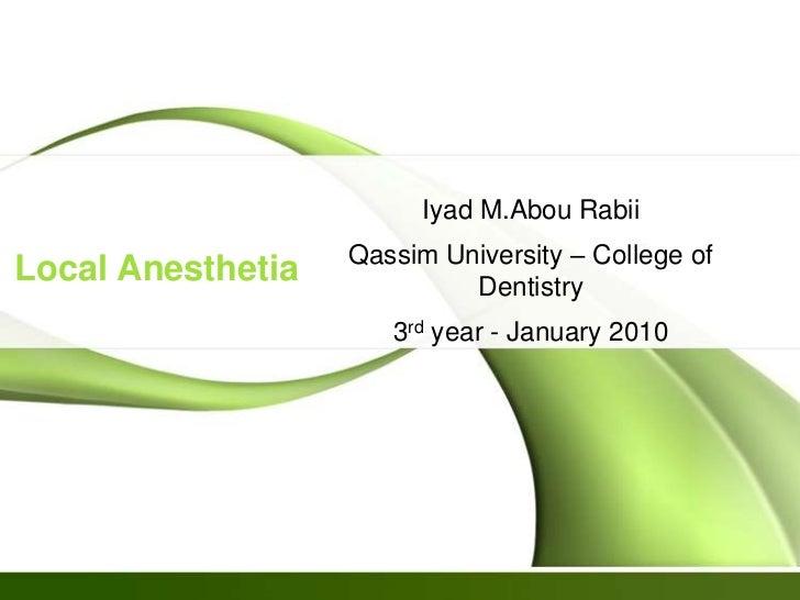 Iyad M.Abou Rabii                   Qassim University – College ofLocal Anesthetia            Dentistry                   ...