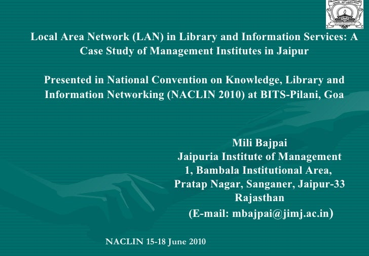 Local Area Network (LAN) in Library and Information Services: A Case Study of Management Institutes in Jaipur Presented in...