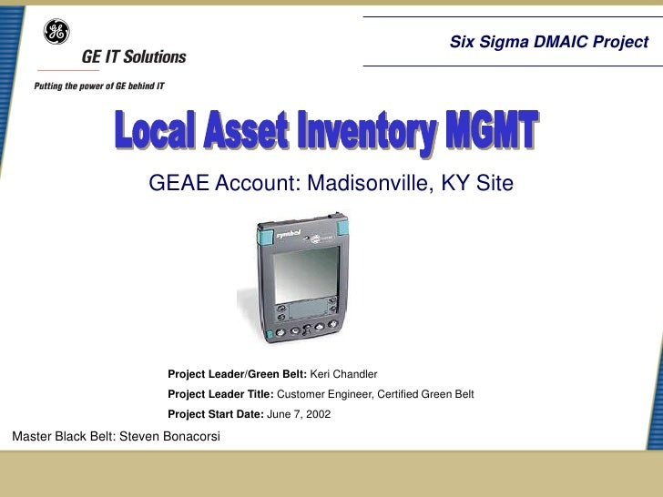 Six Sigma DMAIC Project                      GEAE Account: Madisonville, KY Site                          Project Leader/G...