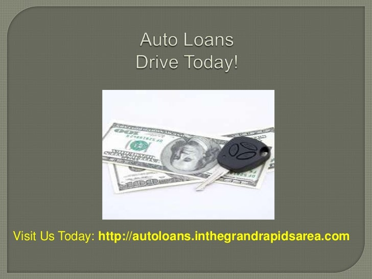 Auto LoansDrive Today!<br />Visit Us Today: http://autoloans.inthegrandrapidsarea.com<br />