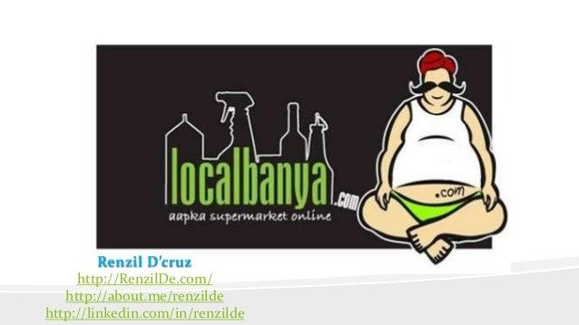Renzil D'cruz http://RenzilDe.com/ http://about.me/renzilde http://linkedin.com/in/renzilde