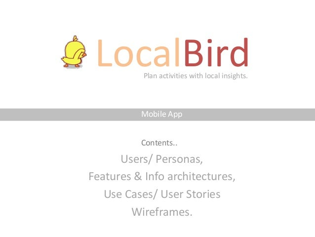 LocalBird Plan activities with local insights.          Mobile App          Contents..      Users/ Personas,Features & Inf...