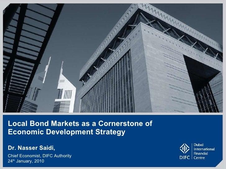Local Bond Markets as a Cornerstone of  Economic Development Strategy Dr. Nasser Saidi, Chief Economist, DIFC Authority 24...