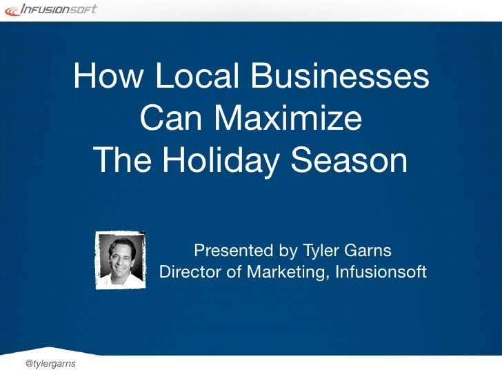 How Local Businesses             Can Maximize           The Holiday Season                  Presented by Tyler Garns      ...