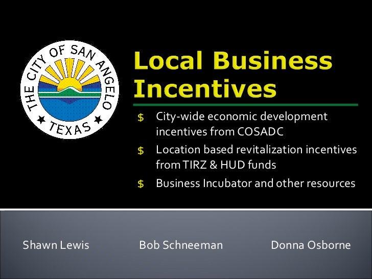 <ul><li>City-wide economic development incentives from COSADC </li></ul><ul><li>Location based revitalization incentives f...