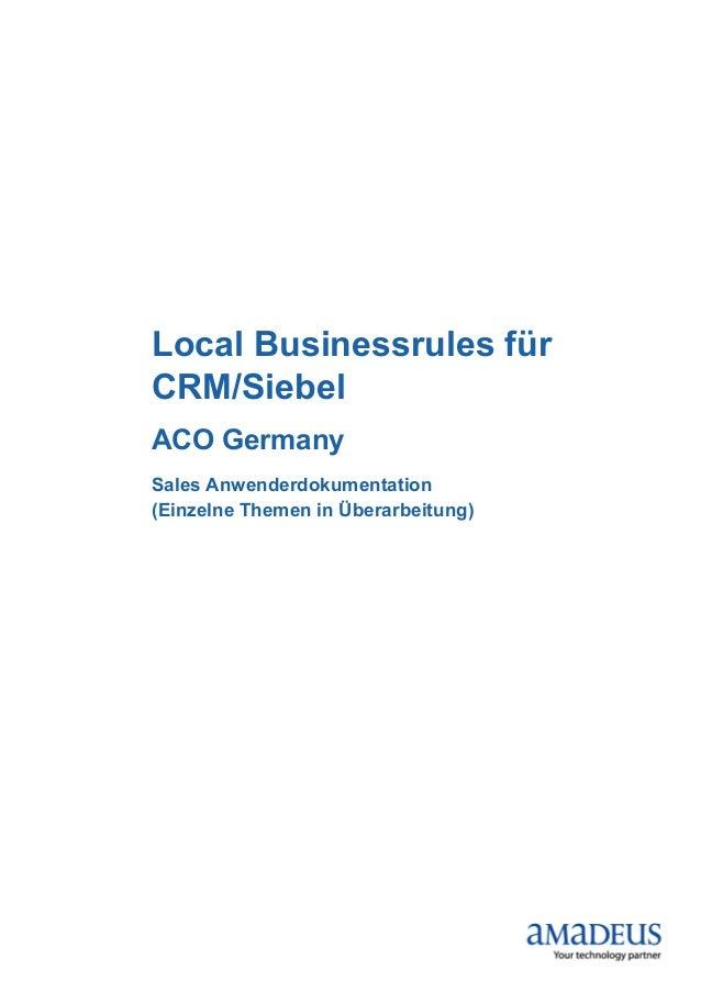 Local Businessrules für CRM/Siebel ACO Germany Sales Anwenderdokumentation (Einzelne Themen in Überarbeitung)