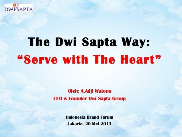 "The Dwi Sapta Way:""Serve with The Heart""Oleh: A.Adji WatonoCEO & Founder Dwi Sapta GroupIndonesia Brand ForumJakarta, 20 M..."