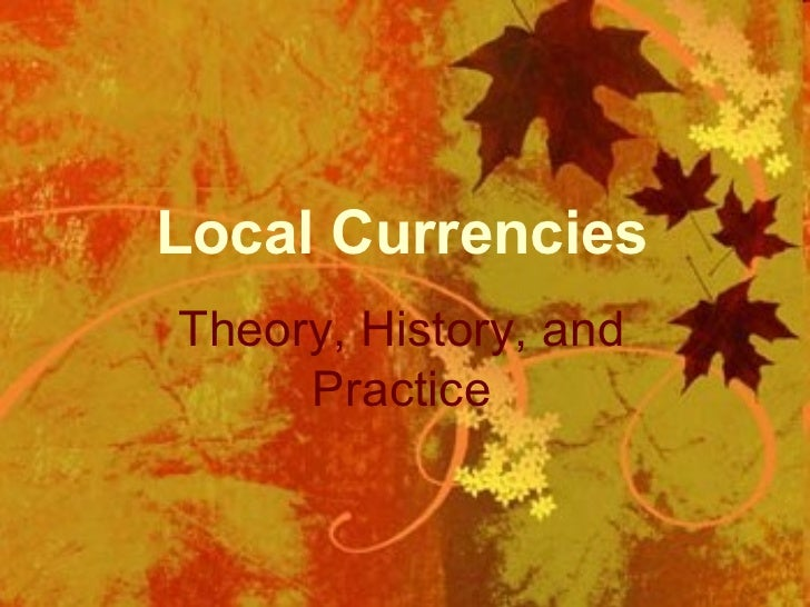 Local Currencies: Theory, History, and Practice Local Currencies Theory, History, and Practice