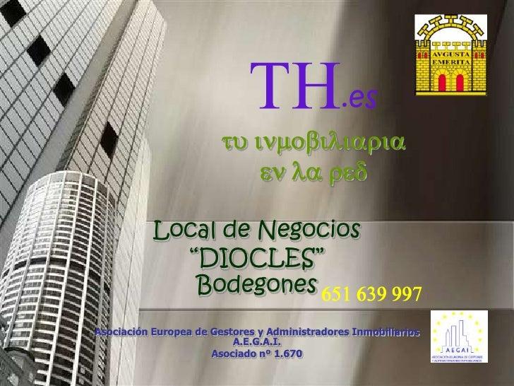 """TH.estu inmobiliariaen la red<br />Local de Negocios<br />""""DIOCLES""""<br />Bodegones<br />Asociación Europea de Gestores y A..."""