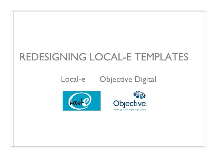 REDESIGNING LOCAL-E TEMPLATES Local-e  Objective Digital