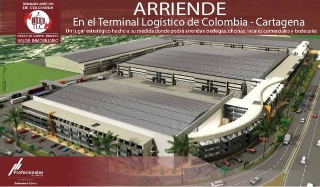 ARRIENDE  En el Terminal Logístico de Colombia - Cartagena  TERMINALES LOGÍSTICOS  DE COLOMBIA  Un lugar estratégico hecho...