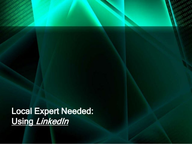 Local Expert Needed:Using LinkedIn