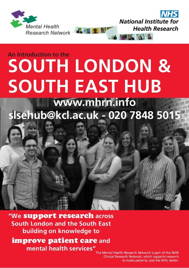 """An Introduction to theSOUTH LONDON &SOUTH EAST HUB        www.mhrn.infoslsehub@kcl.ac.uk - 020 7848 5015""""We support resear..."""