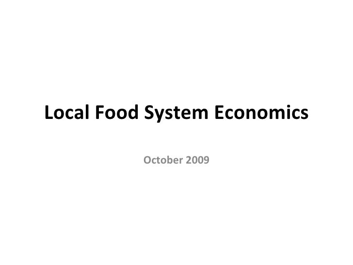 Local Food System Economics          October 2009