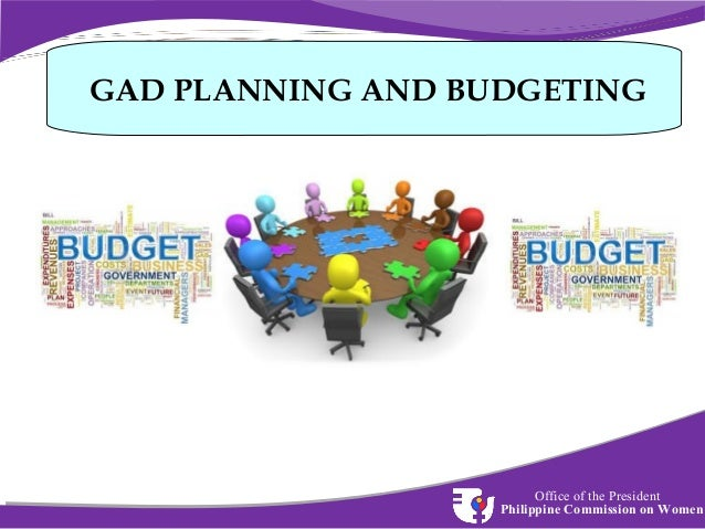 GAD PLANNING AND BUDGETING  Office of the President Philippine Commission on Women