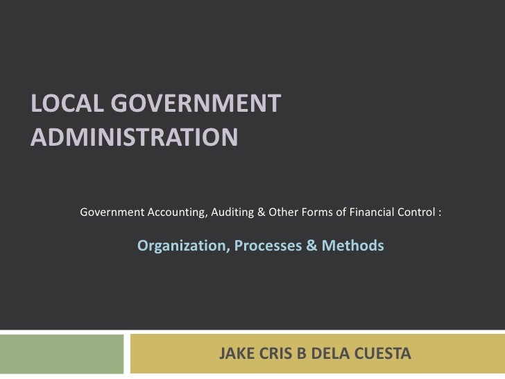 LOCAL GOVERNMENTADMINISTRATION   Government Accounting, Auditing & Other Forms of Financial Control :             Organiza...