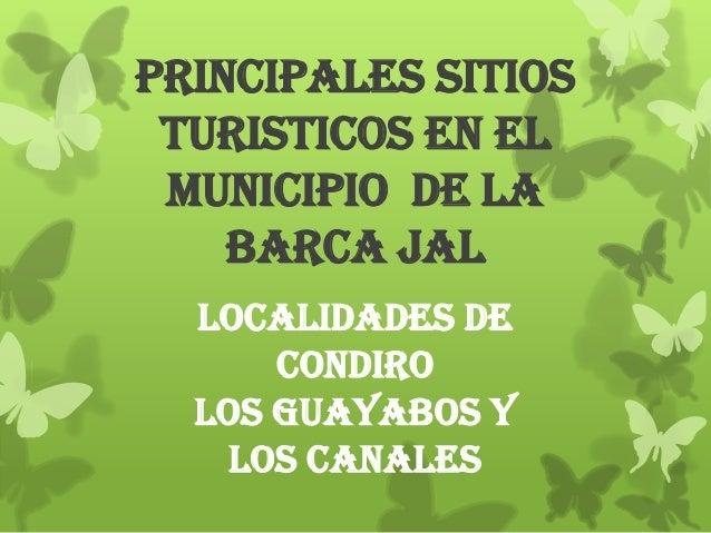 PRINCIPALES SITIOS TURISTICOS EN EL MUNICIPIO DE LA BARCA JAL LOCALIDADES DE CONDIRO LOS GUAYABOS Y LOS CANALES