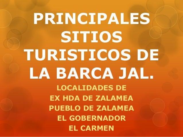 PRINCIPALES SITIOS TURISTICOS DE LA BARCA JAL. LOCALIDADES DE EX HDA DE ZALAMEA PUEBLO DE ZALAMEA EL GOBERNADOR EL CARMEN