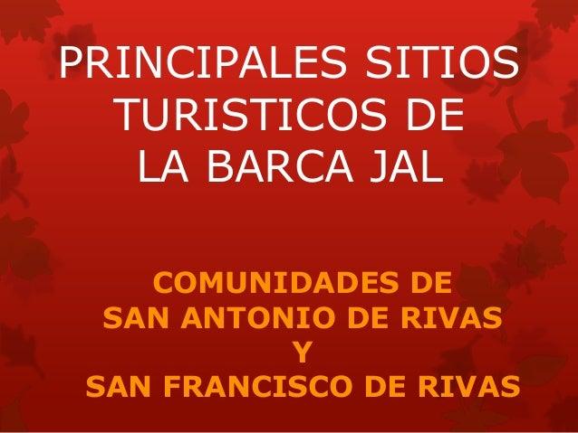 PRINCIPALES SITIOS TURISTICOS DE LA BARCA JAL COMUNIDADES DE SAN ANTONIO DE RIVAS Y SAN FRANCISCO DE RIVAS