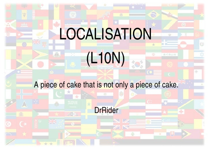 LOCALISATION                      (L10N)     A piece of cake that is not only a piece of cake.                           D...