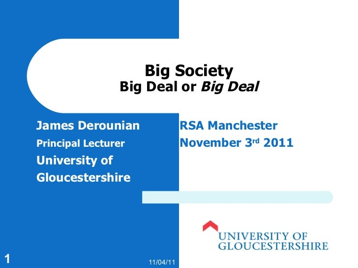 Big Society Big Deal or  Big Deal James Derounian RSA Manchester Principal Lecturer November 3 rd  2011 University of  Glo...