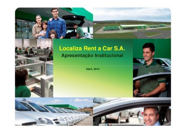 1 Localiza Rent a Car S.A. Apresentação Institucional Abril, 2014