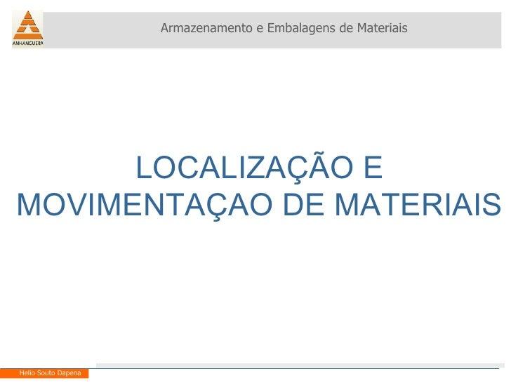 LOCALIZAÇÃO E MOVIMENTAÇAO DE MATERIAIS Armazenamento e Embalagens de Materiais Helio Souto Dapena