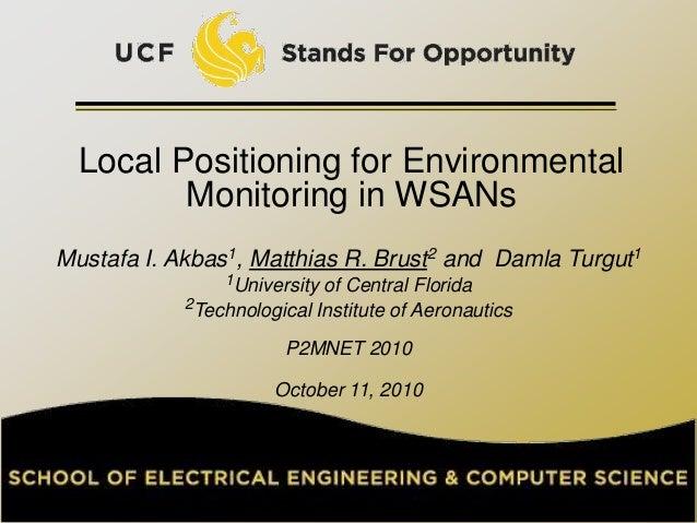 Local Positioning for Environmental         Monitoring in WSANsMustafa I. Akbas1, Matthias R. Brust2 and Damla Turgut1    ...
