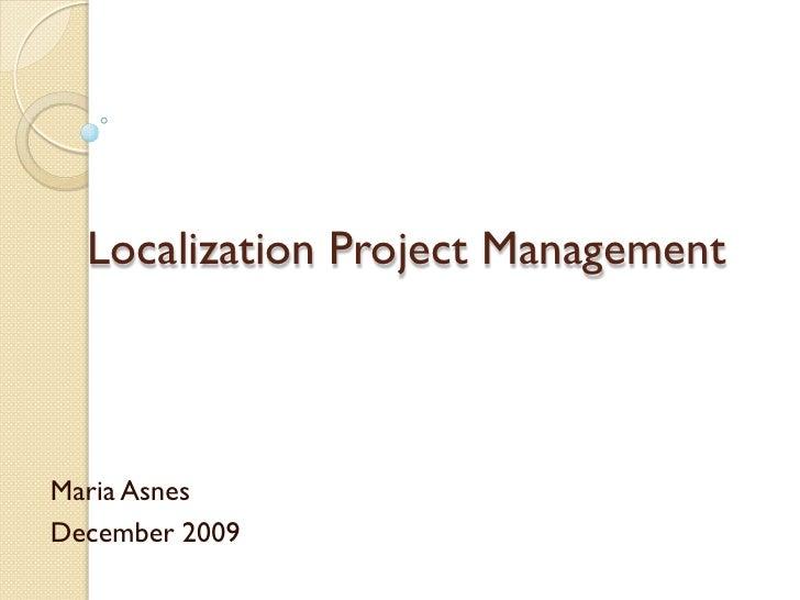 Localization Project Management    Maria Asnes December 2009