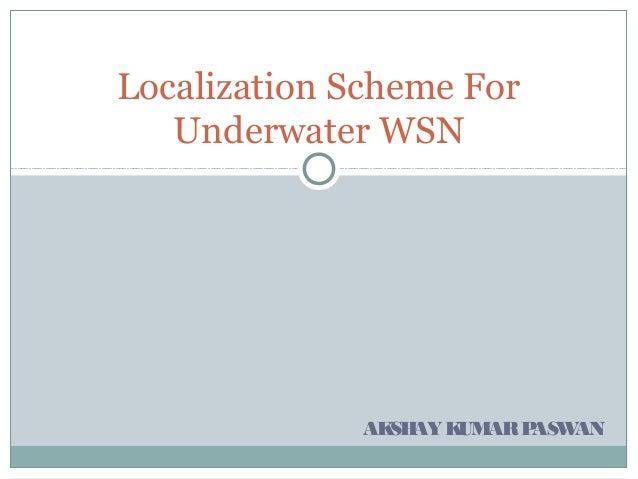 Localization Scheme For   Underwater WSN              AK AY K AR P                SH   UM   ASWAN