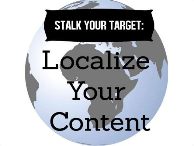 Stalk Your Target: Localize Your Content