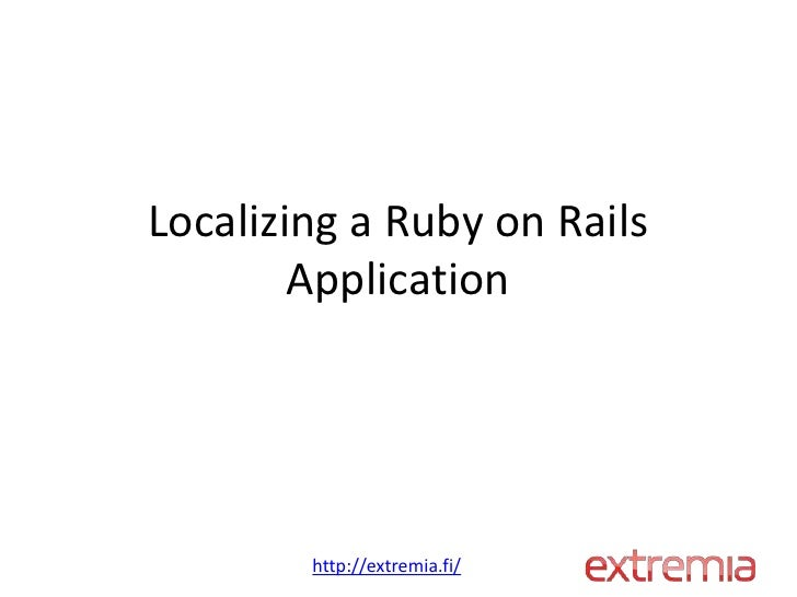 Localizing a Ruby on Rails        Application        http://extremia.fi/