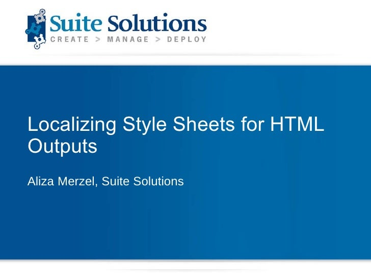 Localizing Style Sheets for HTML Outputs  Aliza Merzel, Suite Solutions