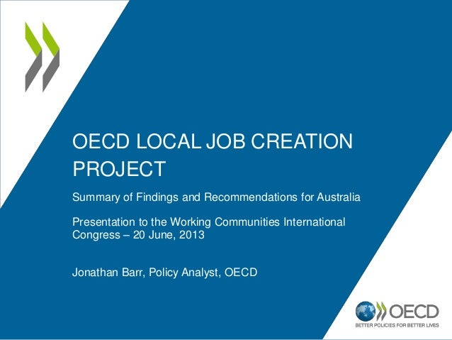OECD LOCAL JOB CREATION PROJECT Summary of Findings and Recommendations for Australia Presentation to the Working Communit...