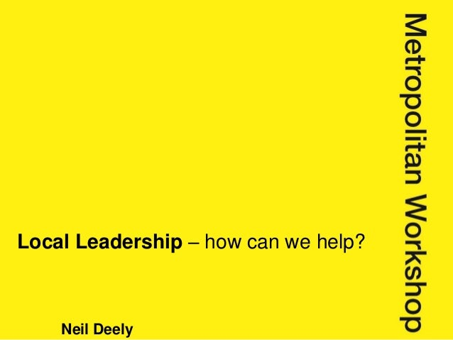 Neil Deely Local Leadership – how can we help?