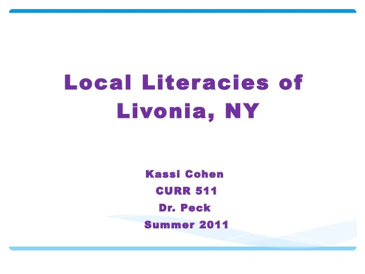 Local Literacies of  Livonia, NY Kassi Cohen  CURR 511 Dr. Peck  Summer 2011