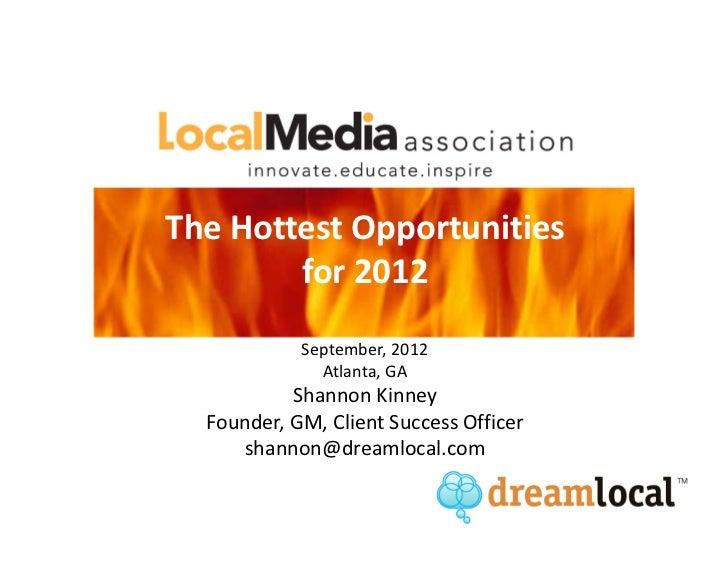 The Hottest Opportunities        for 2012            September, 2012              Atlanta, GA           Shannon Kinney  Fo...