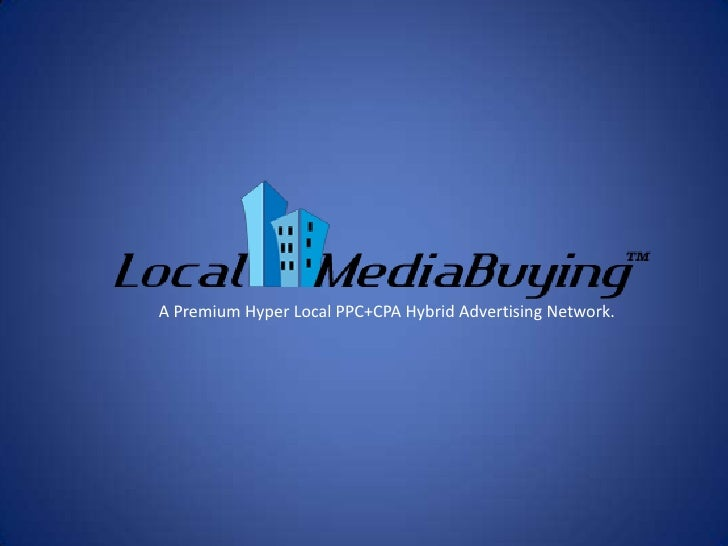 A Premium Hyper Local PPC+CPA Hybrid Advertising Network.