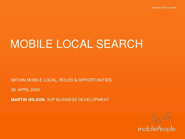 MOBILE PEOPLE © 2009<br />MOBILE LOCAL SEARCH<br />WITHIN MOBILE LOCAL, ROLES & OPPORTUNITIES<br />29. APRIL 2009<br />MAR...