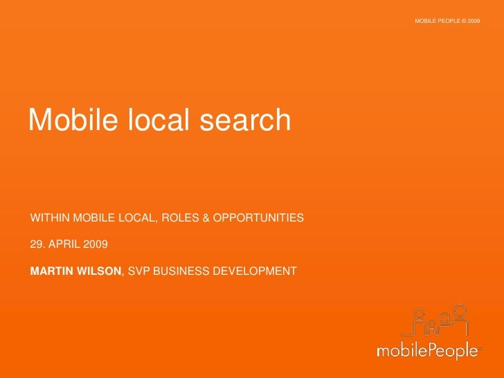 CONFIDENTIAL PRESENTATION                      MOBILE PEOPLE © 2009      Mobile local search    WITHIN MOBILE LOCAL, ROLES...