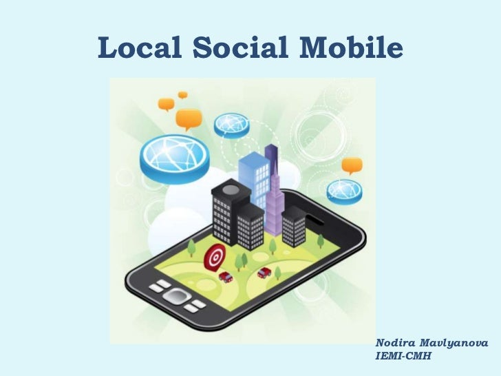 Local Social Mobile <br />Nodira Mavlyanova<br />IEMI-CMH<br />